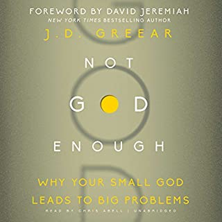 Not God Enough                   By:                                                                                                                                 J. D. Greear,                                                                                        David Jeremiah - Foreword                               Narrated by:                                                                                                                                 Chris Abell                      Length: 6 hrs and 38 mins     65 ratings     Overall 4.9