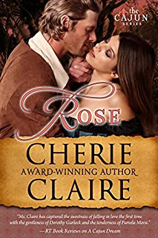 Rose (The Cajun Series Book 2) by [Cherie Claire]