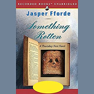Something Rotten     A Thursday Next Novel              By:                                                                                                                                 Jasper Fforde                               Narrated by:                                                                                                                                 Emily Gray                      Length: 12 hrs and 45 mins     1,088 ratings     Overall 4.4