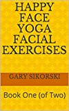Happy Face Yoga Facial Exercises: Book One (of Two) (English Edition)