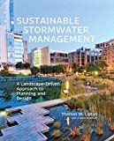 Sustainable Stormwater Management: A Landscape-Driven Approach to Planning and Design - Tom Liptan