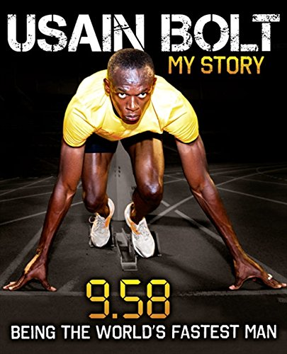 Usain Bolt: My Story: 9.58: Being the World's Fastest Man