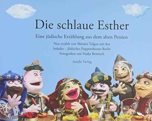 Die schlaue Esther: Eine jüdische Erzählung aus dem alten Persien, neu erzählt von Shlomit Tulgan und den Bubales - Jüdisches Puppentheater Berlin