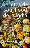 Recetas de Soul Food de la India: Sin complicaciones y fácil de seguir. Fórmulas para enriquecer su propia cocina