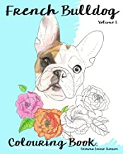 French Bulldog Colouring Book.: Relax with furry friends (Frenchies) (Volume 1)
