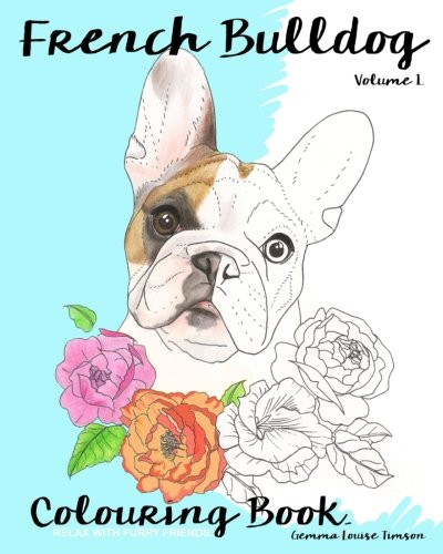 French Bulldog Colouring Book.: Relax with furry friends (French bulldog colouring books) (Volume 1)
