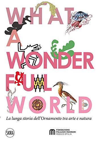 What a wonderful world. La lunga storia dell'ornamento tra arte e natura
