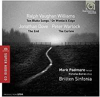 イギリス歌曲集 (Ralph Vaughan Williams : Ten Blake Songs , On Wenlock Edge | Jonathan Dove : The End | Peter Warlock : The Curlew / Mark Padmore (tenor) , Nicholas Daniel (oboe) , Britten Sinfonia) [SACD Hybrid] [輸入盤]