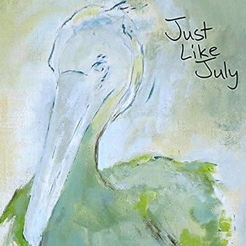 Just Like July