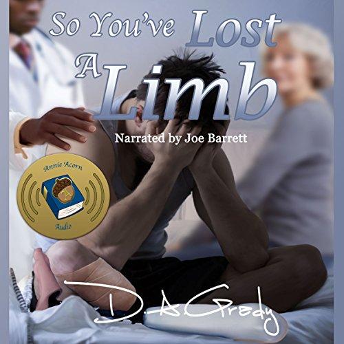 So You've Lost a Limb: D. A. Grady's Nonfiction, Volume 1 audiobook cover art