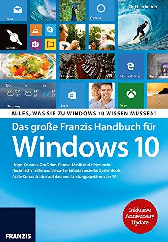 Das große Franzis Handbuch für Windows 10 inklusive Anniversary Update: Edge, Cortana, OneDrive, Groove-Musik und vieles mehr