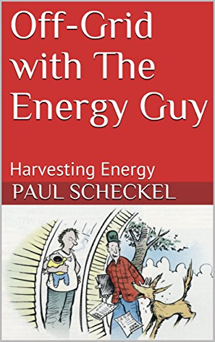Off-Grid with The Energy Guy: Harvesting Energy (Back-40 Book 3)