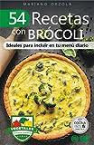 54 RECETAS CON BRÓCOLI: Ideales para incluir en tu menú diario (Colección Cocina Fácil & Práctica nº 109)