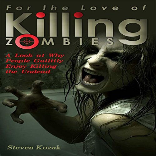 For the Love of Killing Zombies     A Look at Why People Guiltily Enjoy Killing the Undead               By:                                                                                                                                 Steven Kozak                               Narrated by:                                                                                                                                 Kevin Theis                      Length: 13 mins     Not rated yet     Overall 0.0