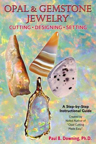 Opal & Gemstone Jewelry: Cutting*Designing*Setting