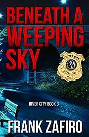Beneath a Weeping Sky (River City Crime Novel Book 3)