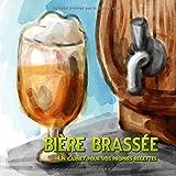 bière brassée - Un carnet pour vos propres recettes: Recettes pour la bière documentées * Un carnet de notes pour le brassage de la bière