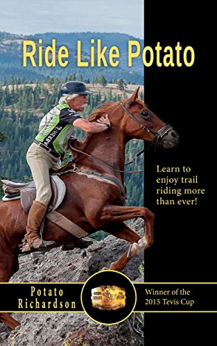RIDE LIKE POTATO: LEARN TO ENJOY TRAIL RIDING MORE THAN EVER FROM THE WINNER OF THE 2015 TEVIS CUP RACE (English Edition)