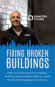 [Dimitri Livas]のFixing Broken Buildings: Why Our Buildings are Crumbling: Building Better Bridges Today to Create the Healthy Buildings of Tomorrow (English Edition)