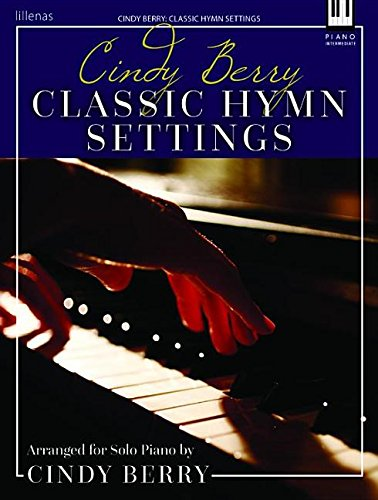 Cindy Berry: Classic Hymn Settings: Arranged for Solo Piano