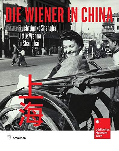Die Wiener in China: Fluchtpunkt Shanghai. Little Vienna in Shanghai