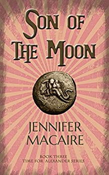 Son of the Moon: The Time for Alexander Series by [Jennifer Macaire]