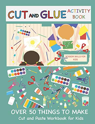 Cut and Glue Activity Book: Cut and Paste Workbook for Kids: Scissor Skills for Kids Over 50 Things to Make: Cutting and Pasting Book for Kids: 1