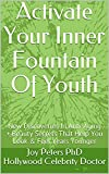 Activate Your Inner Fountain Of Youth: New Discoveries In Anti-Aging + Beauty Secrets That Help You Look & Feel Years Younger (English Edition)