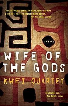 Wife of the Gods: A Novel (A Darko Dawson Mystery Book 1) by [Kwei Quartey]