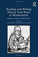Reading and Writing History from Bruni to Windschuttle: Essays in Honour of Gary Ianziti