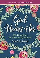 God Hears Her: 365 Devotions for Women by Women