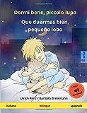 Dormi bene, piccolo lupo – Que duermas bien, pequeño lobo (italiano – spagnolo): Libro per bambini bilingue con audiolibro MP3 da scaricare, da 2-4 anni