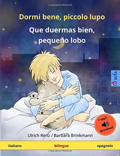 Dormi bene, piccolo lupo – Que duermas bien, pequeño lobo (italiano – spagnolo): Libro per bambini bilingue con audiolibro MP3 da scaricare, da 2-4 anni (Sefa libri illustrati in due lingue)