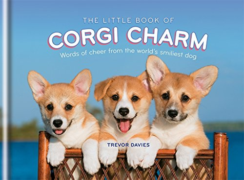 The Little Book of Corgi Charm: Words of cheer from the world's smiliest dog