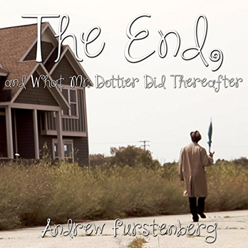 The End, and What Mr. Dottier Did Thereafter audiobook cover art
