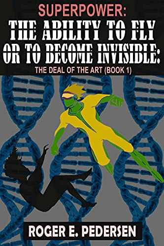 SuperPower: The Ability to Fly or to Become Invisible : The Deal of the Art (Book #1): The Deal of the Art (Book #1) (SuperPower: The Ability to Fly or to Become Invisible The Deal of the Art) by [ROGER Pedersen]