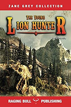 The Young Lion Hunter (Annotated) (Zane Grey Collection)