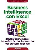 Business intelligence con Excel. Tabelle pivot, macro, formule e funzioni al servizio dei ...