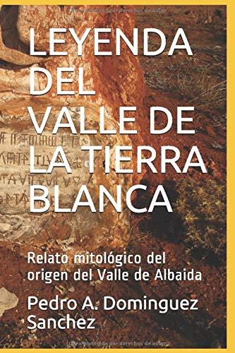LEYENDA DEL VALLE DE LA TIERRA BLANCA: Relato mitológico del origen del Valle de Albaida
