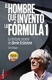 El hombre que inventó la Formula 1: La historia secreta de Bernie Ecclestone (Indicios no ficción) (Spanish Edition)