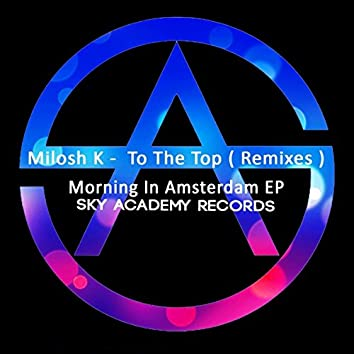 To The Top / Morning In Amsterdam EP