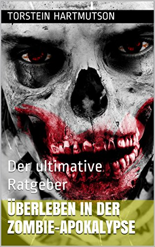 Überleben in der Zombie-Apokalypse: Der ultimative Ratgeber