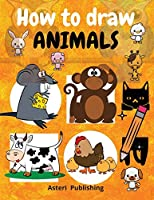 How to draw animals: Amazing how to draw cute animals/learning how to draw funny animals in simple steps.