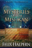 Mysteries of the Mishkan: The Tabernacle of Moses Revealed