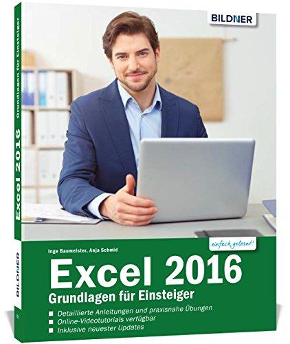 Excel 2016 - Grundlagen für Einsteiger: Leicht verständlich. Mit Online-Videos und Übungensdateien