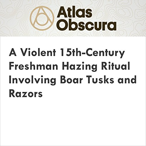 A Violent 15th-Century Freshman Hazing Ritual Involving Boar Tusks and Razors audiobook cover art