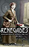 Image of Renegades: Irish Republican Women 1900-1922