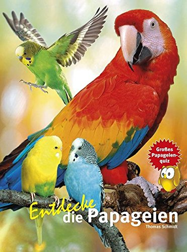 Entdecke die Papageien (Entdecke - Die Reihe mit der Eule / Kindersachbuchreihe)