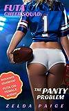 Futa Cheer Squad: The Panty Problem: An innocent student, futa-on-female erotica (Dirty, Reckless Futa Cheerleaders Book 1)