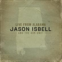 Live From Alabama by Jason Isbell And The 400 Unit
